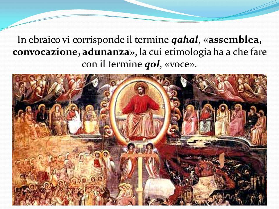 I vocaboli indicano lassemblea del popolo di Dio, la riunione convocata da Dio per la salvezza di quanti vi partecipano.