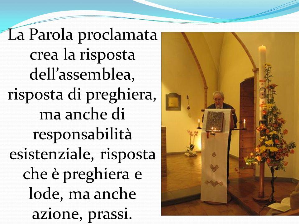 La Parola proclamata crea la risposta dellassemblea, risposta di preghiera, ma anche di responsabilità esistenziale, risposta che è preghiera e lode