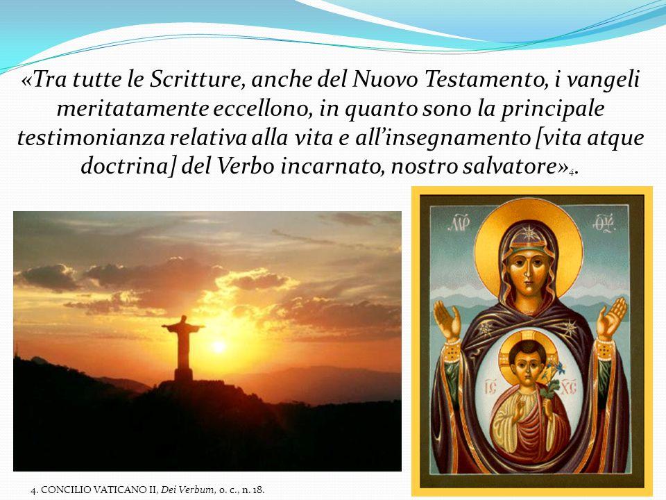 «Tra tutte le Scritture, anche del Nuovo Testamento, i vangeli meritatamente eccellono, in quanto sono la principale testimonianza relativa alla vit