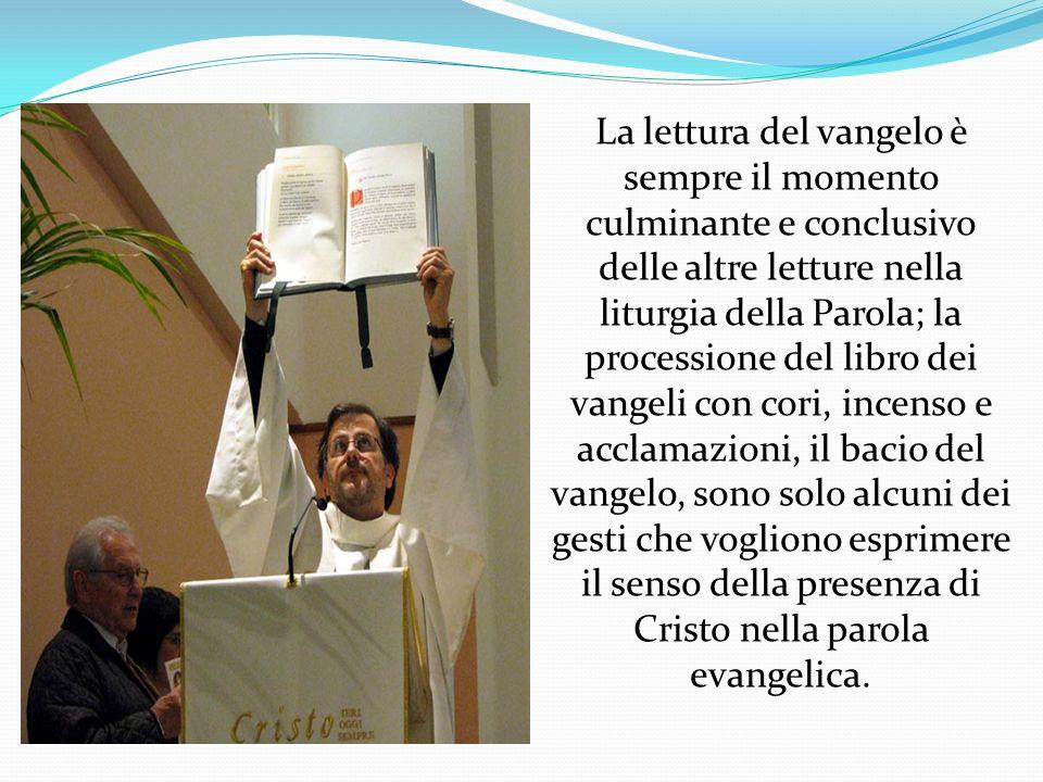 La lettura del vangelo è sempre il momento culminante e conclusivo delle altre letture nella liturgia della Parola; la processione del libro dei van