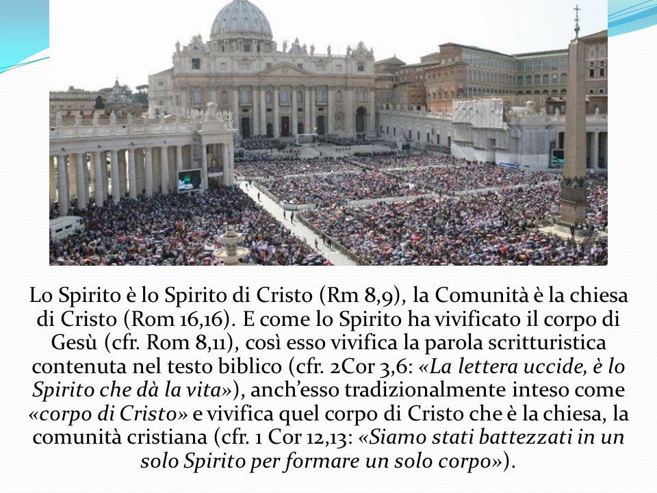 Lo Spirito è lo Spirito di Cristo (Rm 8,9), la Comunità è la chiesa di Cristo (Rom 16,16). E come lo Spirito ha vivificato il corpo di Gesù (cfr. Rom