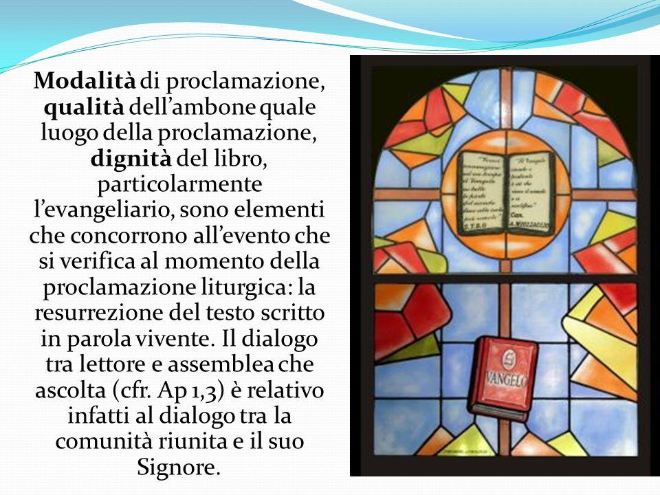 Modalità di proclamazione, qualità dellambone quale luogo della proclamazione, dignità del libro, particolarmente levangeliario, sono elementi che co
