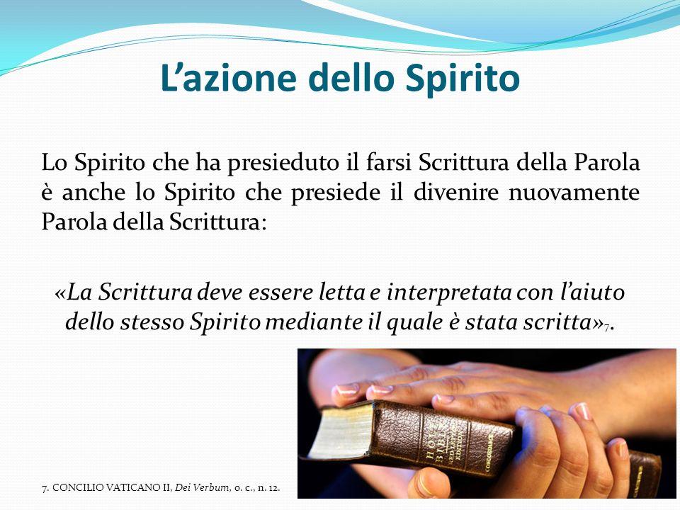 Lazione dello Spirito Lo Spirito che ha presieduto il farsi Scrittura della Parola è anche lo Spirito che presiede il divenire nuovamente Parola della