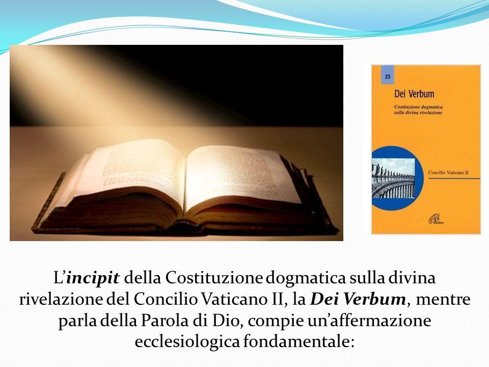 Lincipit della Costituzione dogmatica sulla divina rivelazione del Concilio Vaticano II, la Dei Verbum, mentre parla della Parola di Dio, compie unaff