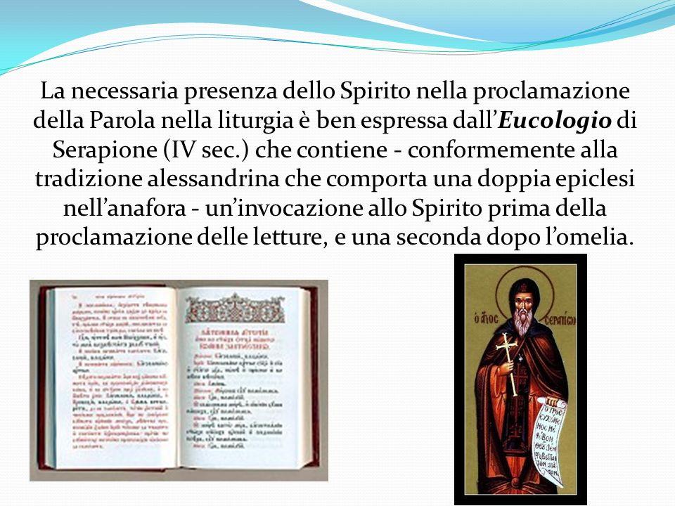 La necessaria presenza dello Spirito nella proclamazione della Parola nella liturgia è ben espressa dallEucologio di Serapione (IV sec.) che contiene