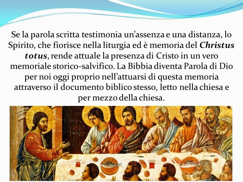 Se la parola scritta testimonia unassenza e una distanza, lo Spirito, che fiorisce nella liturgia ed è memoria del Christus totus, rende attuale la p