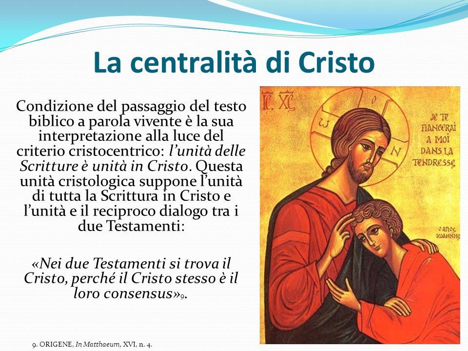 La centralità di Cristo Condizione del passaggio del testo biblico a parola vivente è la sua interpretazione alla luce del criterio cristocentrico: lu