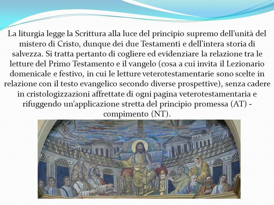 La liturgia legge la Scrittura alla luce del principio supremo dellunità del mistero di Cristo, dunque dei due Testamenti e dellintera storia di salv