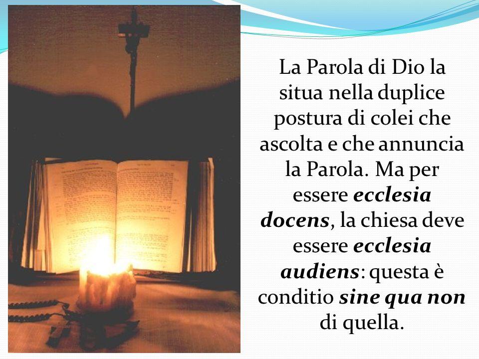 La Parola di Dio la situa nella duplice postura di colei che ascolta e che annuncia la Parola. Ma per essere ecclesia docens, la chiesa deve essere ec