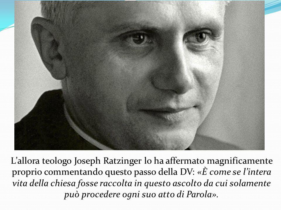 Lallora teologo Joseph Ratzinger lo ha affermato magnificamente proprio commentando questo passo della DV: «È come se lintera vita della chiesa fosse