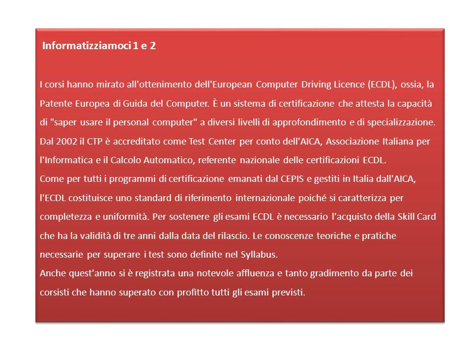 Informatizziamoci 1 e 2 I corsi hanno mirato all ottenimento dell European Computer Driving Licence (ECDL), ossia, la Patente Europea di Guida del Computer.