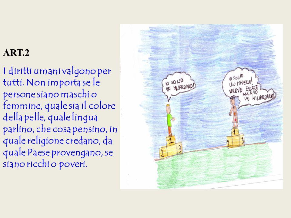 Art.1 Tutti gli esseri umani nascono liberi ed eguali in dignità e diritti.