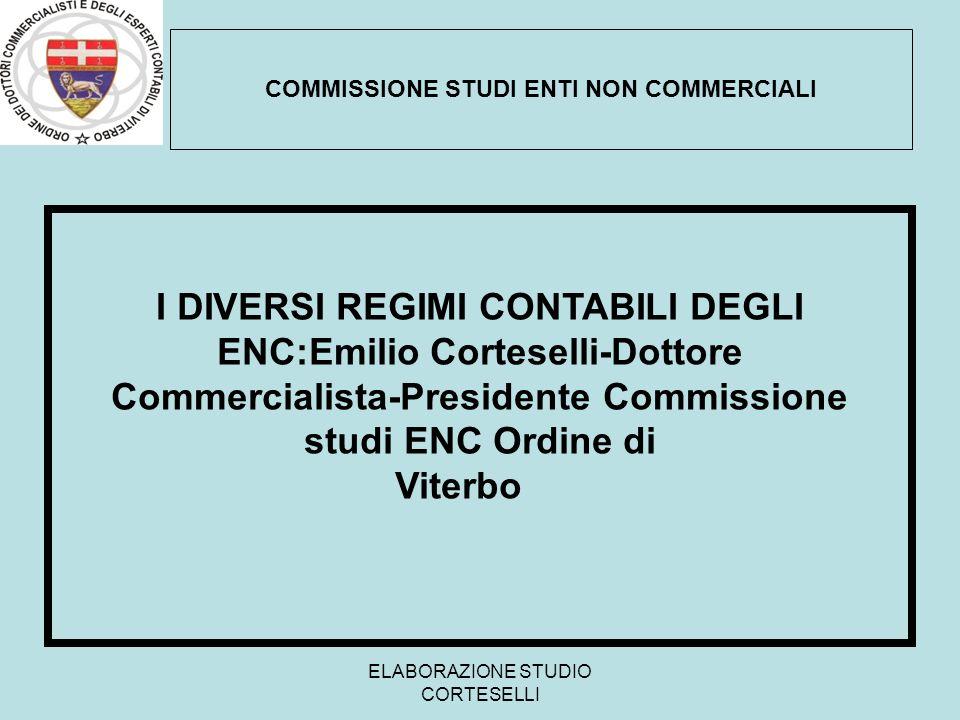 ELABORAZIONE STUDIO CORTESELLI COMMISSIONE STUDI ENTI NON COMMERCIALI I DIVERSI REGIMI CONTABILI DEGLI ENC:Emilio Corteselli-Dottore Commercialista-Pr