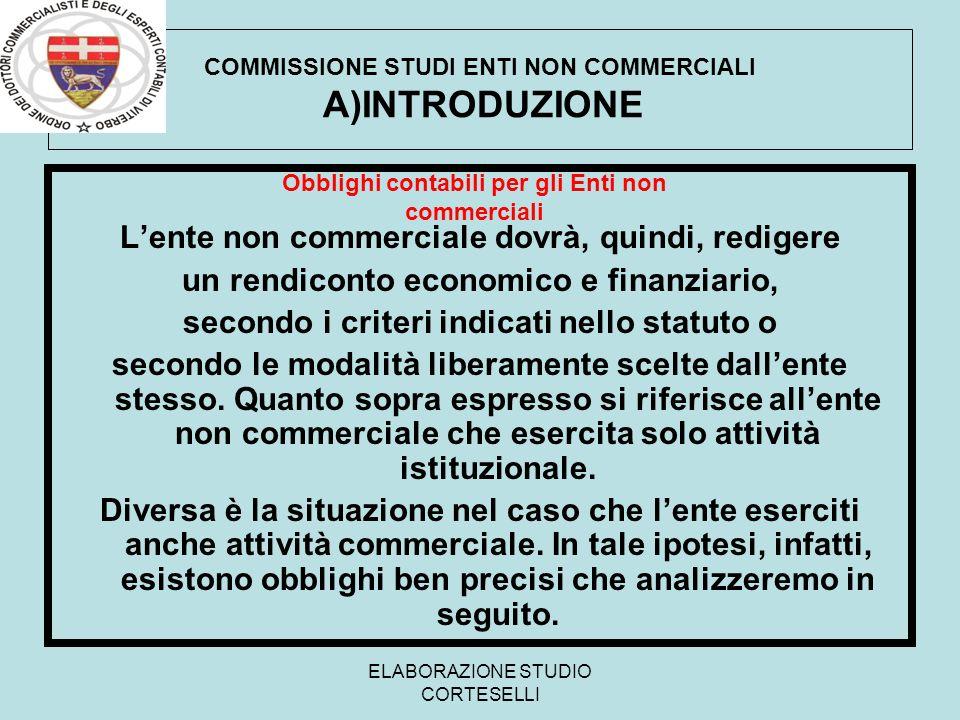 ELABORAZIONE STUDIO CORTESELLI COMMISSIONE STUDI ENTI NON COMMERCIALI A)INTRODUZIONE Lente non commerciale dovrà, quindi, redigere un rendiconto econo