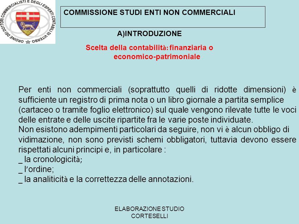 ELABORAZIONE STUDIO CORTESELLI COMMISSIONE STUDI ENTI NON COMMERCIALI A)INTRODUZIONE Scelta della contabilit à: finanziaria o economico-patrimoniale P