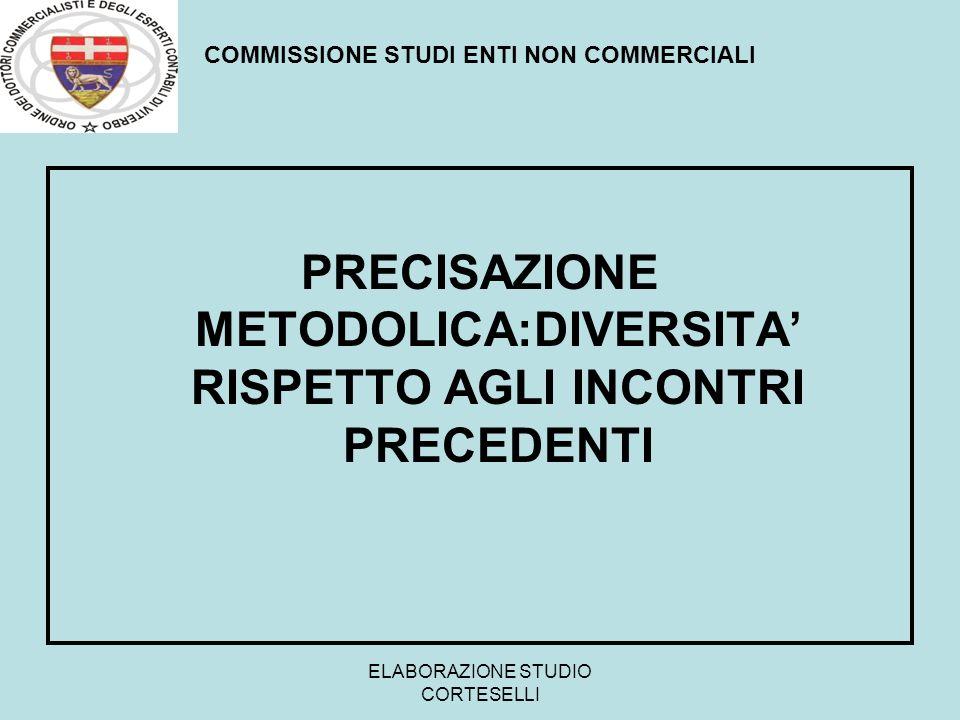 ELABORAZIONE STUDIO CORTESELLI PRECISAZIONE METODOLICA:DIVERSITA RISPETTO AGLI INCONTRI PRECEDENTI COMMISSIONE STUDI ENTI NON COMMERCIALI