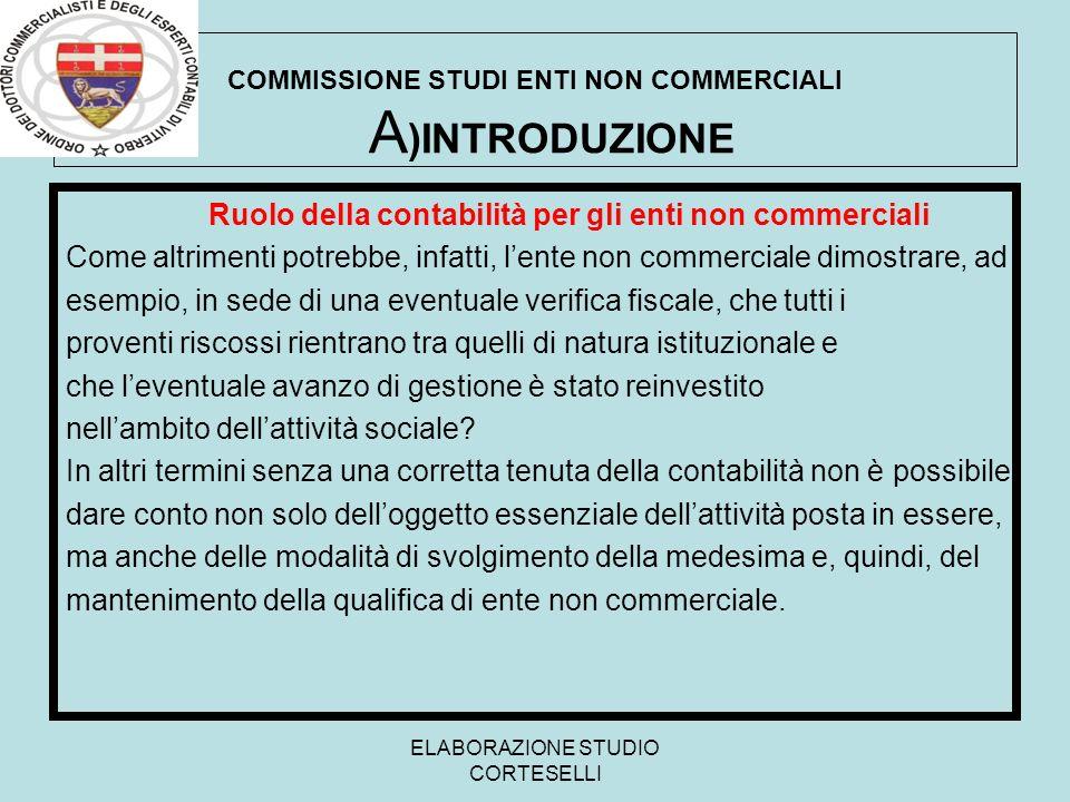 ELABORAZIONE STUDIO CORTESELLI COMMISSIONE STUDI ENTI NON COMMERCIALI A )INTRODUZIONE Ruolo della contabilità per gli enti non commerciali Come altrim