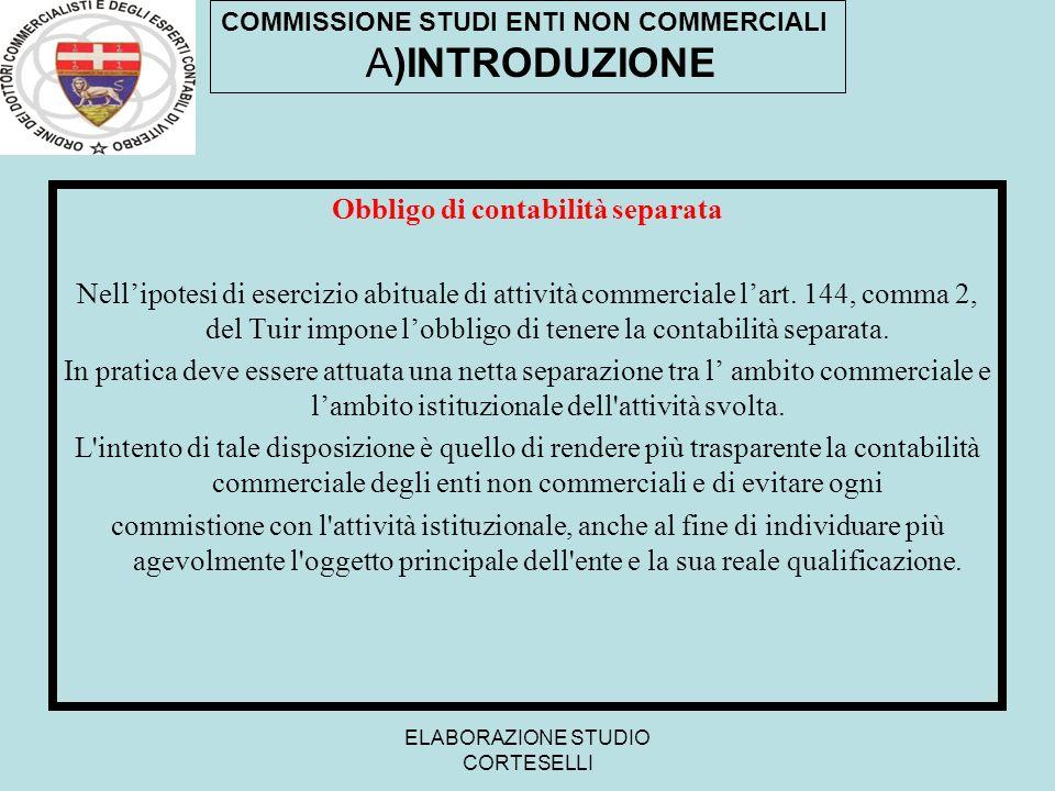 ELABORAZIONE STUDIO CORTESELLI Obbligo di contabilità separata Nellipotesi di esercizio abituale di attività commerciale lart. 144, comma 2, del Tuir