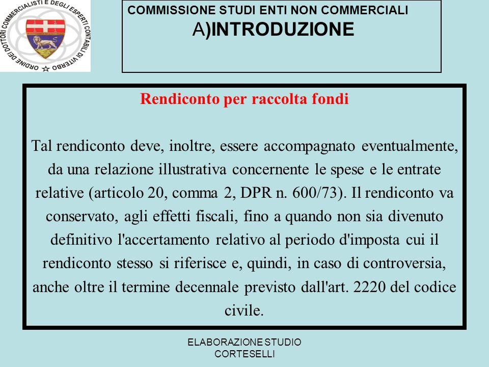ELABORAZIONE STUDIO CORTESELLI Rendiconto per raccolta fondi Tal rendiconto deve, inoltre, essere accompagnato eventualmente, da una relazione illustr