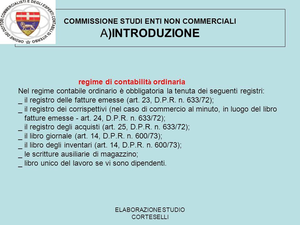 ELABORAZIONE STUDIO CORTESELLI COMMISSIONE STUDI ENTI NON COMMERCIALI A)INTRODUZIONE regime di contabilit à ordinaria Nel regime contabile ordinario è
