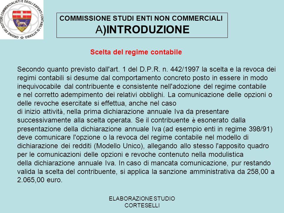 ELABORAZIONE STUDIO CORTESELLI COMMISSIONE STUDI ENTI NON COMMERCIALI A)INTRODUZIONE Scelta del regime contabile Secondo quanto previsto dall'art. 1 d