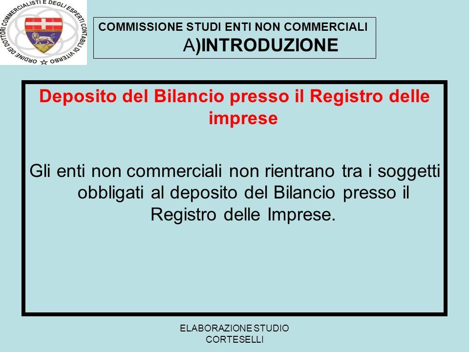 ELABORAZIONE STUDIO CORTESELLI Deposito del Bilancio presso il Registro delle imprese Gli enti non commerciali non rientrano tra i soggetti obbligati