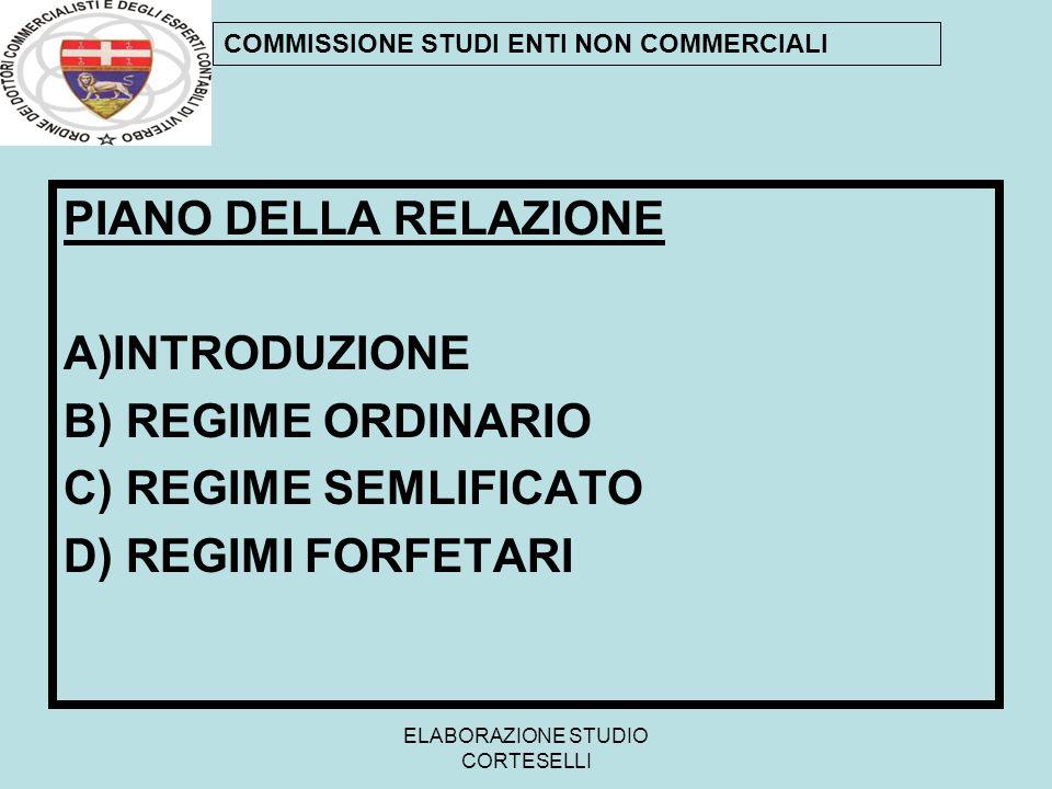 PIANO DELLA RELAZIONE A)INTRODUZIONE B) REGIME ORDINARIO C) REGIME SEMLIFICATO D) REGIMI FORFETARI COMMISSIONE STUDI ENTI NON COMMERCIALI