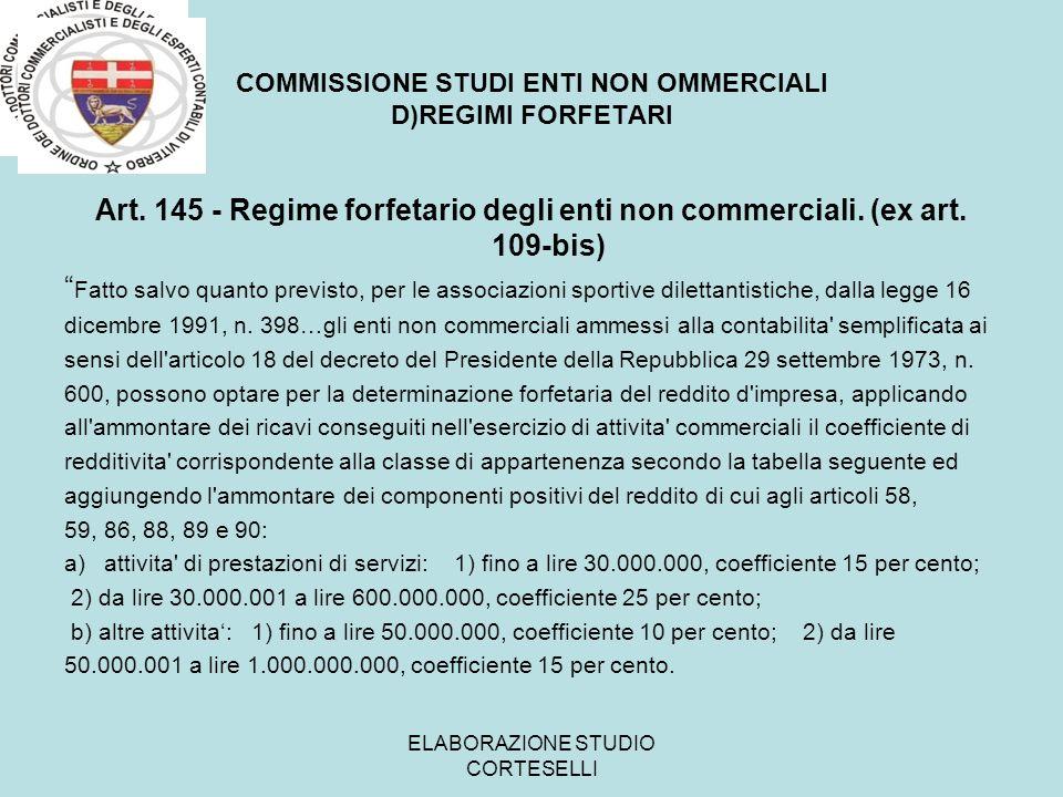 COMMISSIONE STUDI ENTI NON OMMERCIALI D)REGIMI FORFETARI Art. 145 - Regime forfetario degli enti non commerciali. (ex art. 109-bis) Fatto salvo quanto