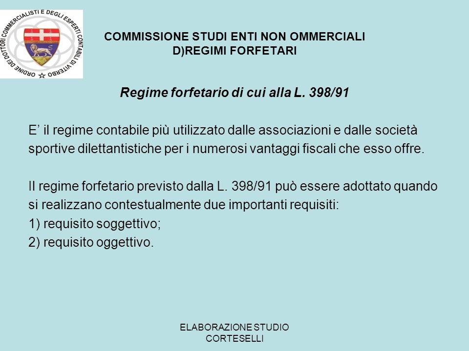 COMMISSIONE STUDI ENTI NON OMMERCIALI D)REGIMI FORFETARI Regime forfetario di cui alla L. 398/91 E il regime contabile più utilizzato dalle associazio