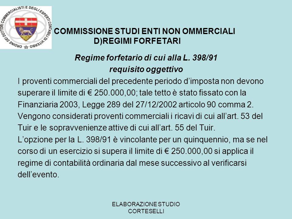 C COMMISSIONE STUDI ENTI NON OMMERCIALI D)REGIMI FORFETARI Regime forfetario di cui alla L. 398/91 requisito oggettivo I proventi commerciali del prec