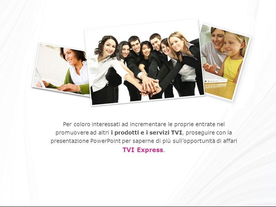 Per coloro interessati ad incrementare le proprie entrate nel promuovere ad altri i prodotti e i servizi TVI, proseguire con la presentazione PowerPoint per saperne di più sullopportunità di affari TVI Express.