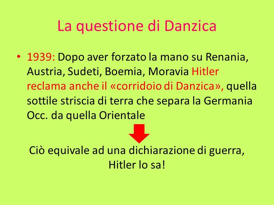 La questione di Danzica 1939: Dopo aver forzato la mano su Renania, Austria, Sudeti, Boemia, Moravia Hitler reclama anche il «corridoio di Danzica», q