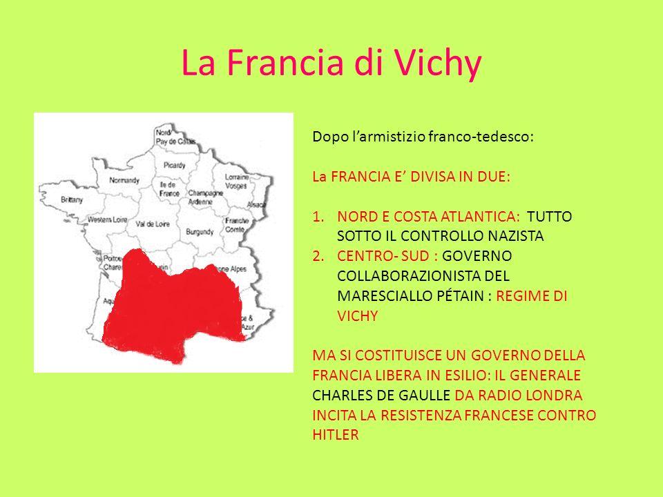 La Francia di Vichy Dopo larmistizio franco-tedesco: La FRANCIA E DIVISA IN DUE: 1.NORD E COSTA ATLANTICA: TUTTO SOTTO IL CONTROLLO NAZISTA 2.CENTRO-
