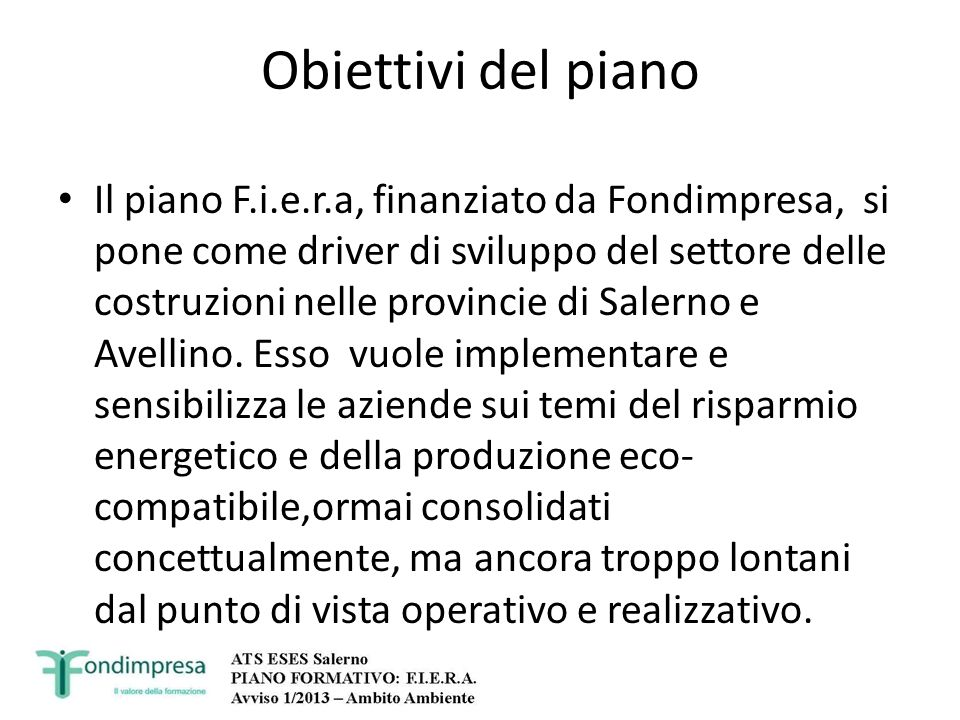 Obiettivi del piano Il piano F.i.e.r.a, finanziato da Fondimpresa, si pone come driver di sviluppo del settore delle costruzioni nelle provincie di Sa