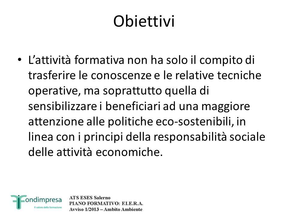 Obiettivi Lattività formativa non ha solo il compito di trasferire le conoscenze e le relative tecniche operative, ma soprattutto quella di sensibiliz