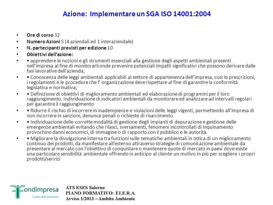 Azione: Implementare un SGA ISO 14001:2004 Ore di corso 32 Numero Azioni 5 (4 aziendali ed 1 interaziendale) N. partecipanti previsti per edizione 10