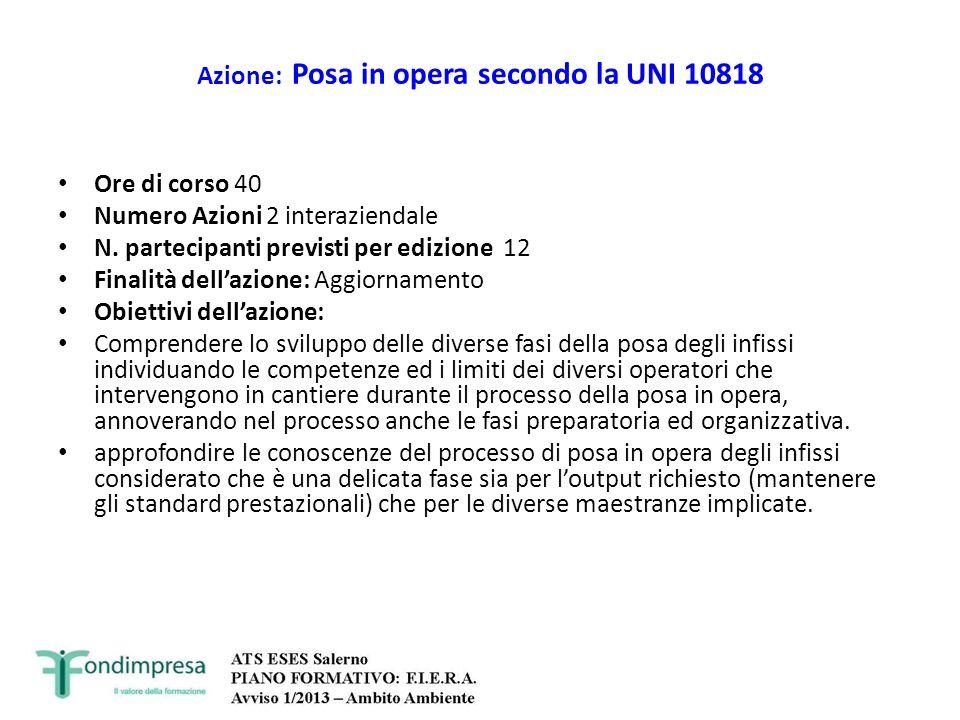 Azione: Posa in opera secondo la UNI 10818 Ore di corso 40 Numero Azioni 2 interaziendale N. partecipanti previsti per edizione 12 Finalità dellazione