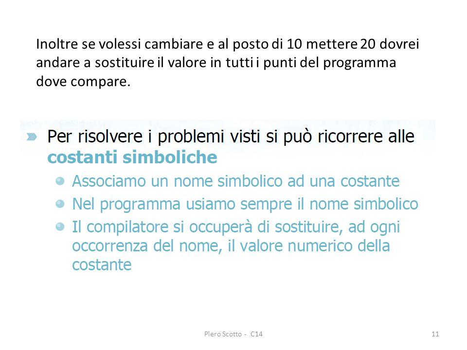 Piero Scotto - C1411 Inoltre se volessi cambiare e al posto di 10 mettere 20 dovrei andare a sostituire il valore in tutti i punti del programma dove