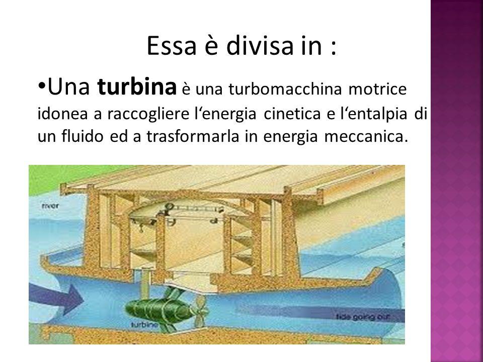 Una turbina è una turbomacchina motrice idonea a raccogliere lenergia cinetica e lentalpia di un fluido ed a trasformarla in energia meccanica. Essa è