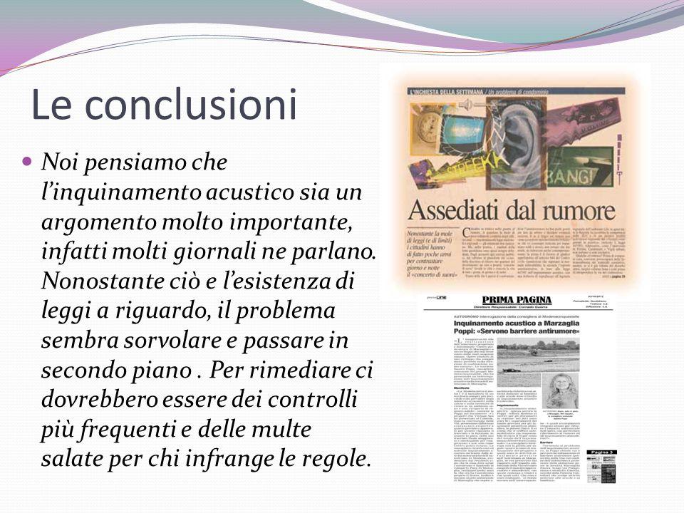 Le conclusioni Noi pensiamo che linquinamento acustico sia un argomento molto importante, infatti molti giornali ne parlano. Nonostante ciò e lesisten