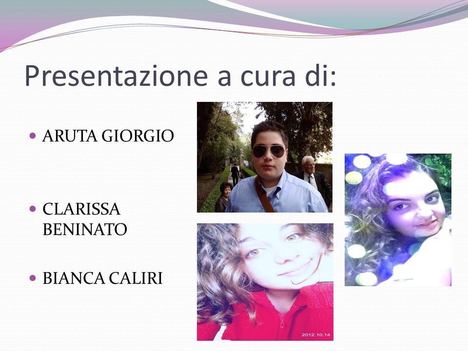 Presentazione a cura di: ARUTA GIORGIO CLARISSA BENINATO BIANCA CALIRI