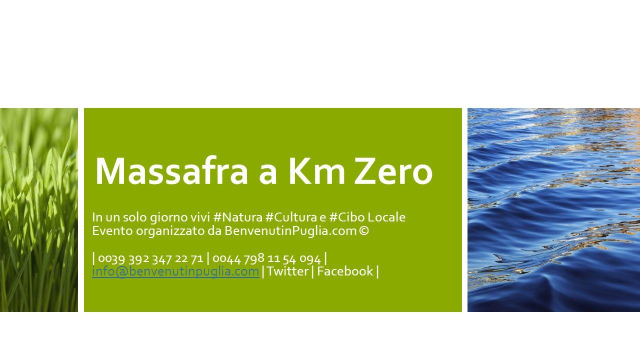 Massafra a Km Zero In un solo giorno vivi #Natura #Cultura e #Cibo Locale Evento organizzato da BenvenutinPuglia.com © | 0039 392 347 22 71 | 0044 798