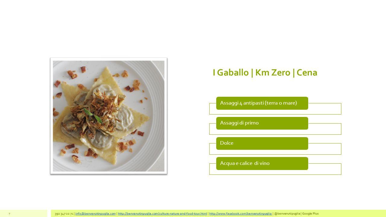 I Gaballo | Km Zero | Cena Assaggi 4 antipasti (terra o mare)Assaggi di primoDolceAcqua e calice di vino 392 347 22 71 | info@benvenutinpuglia.com | h
