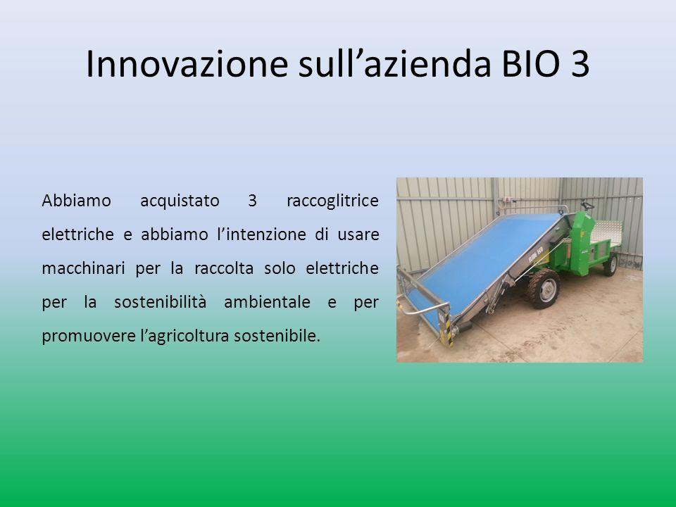 Innovazione sullazienda BIO 3 Abbiamo acquistato 3 raccoglitrice elettriche e abbiamo lintenzione di usare macchinari per la raccolta solo elettriche per la sostenibilità ambientale e per promuovere lagricoltura sostenibile.