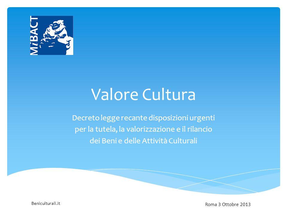Beniculturali.it Valore Cultura Decreto legge recante disposizioni urgenti per la tutela, la valorizzazione e il rilancio dei Beni e delle Attività Culturali Roma 3 Ottobre 2013