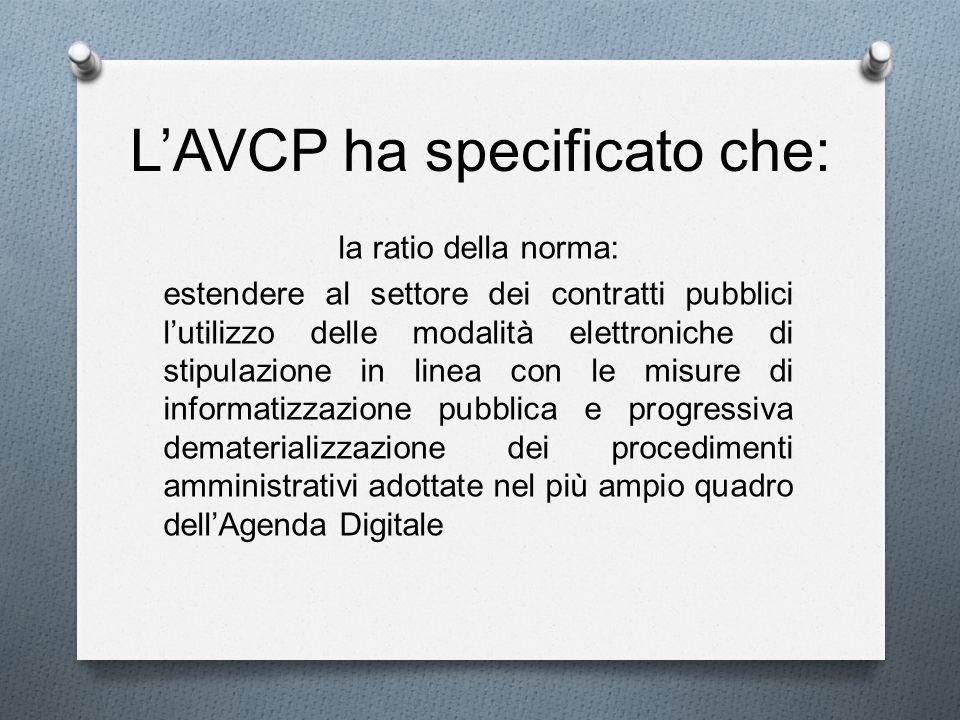 LAVCP ha specificato che: la ratio della norma: estendere al settore dei contratti pubblici lutilizzo delle modalità elettroniche di stipulazione in l