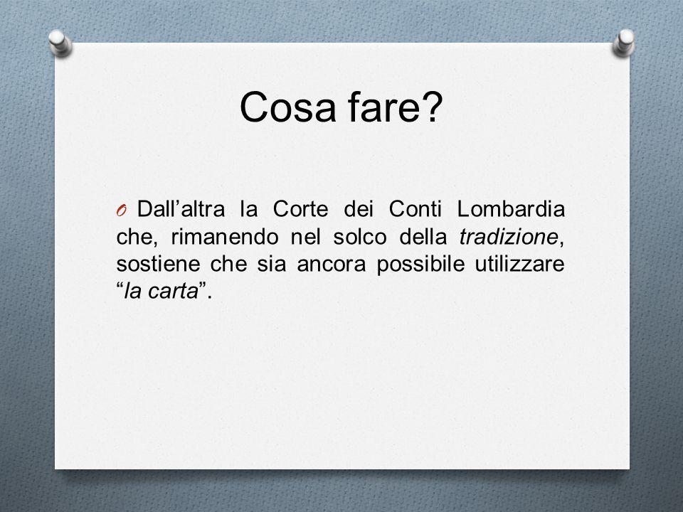 Cosa fare? O Dallaltra la Corte dei Conti Lombardia che, rimanendo nel solco della tradizione, sostiene che sia ancora possibile utilizzarela carta.