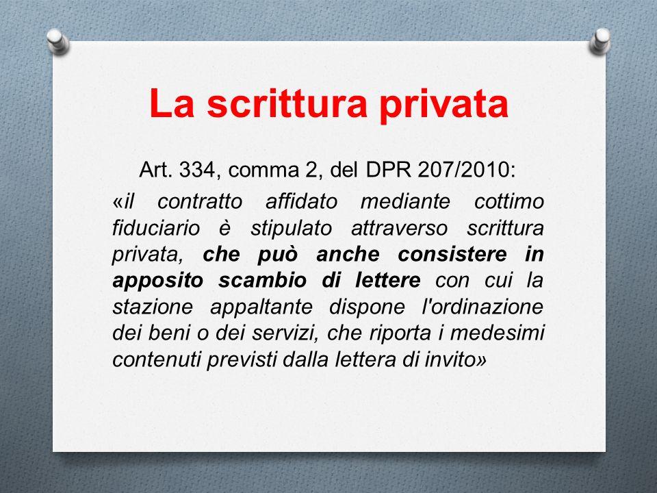 La scrittura privata Art. 334, comma 2, del DPR 207/2010: «il contratto affidato mediante cottimo fiduciario è stipulato attraverso scrittura privata,
