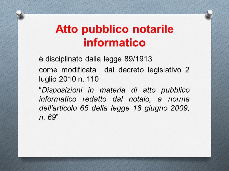 Atto pubblico notarile informatico è disciplinato dalla legge 89/1913 come modificata dal decreto legislativo 2 luglio 2010 n. 110 Disposizioni in mat