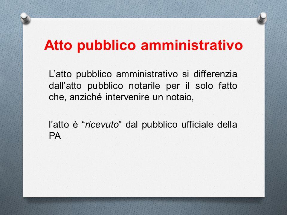 Atto pubblico amministrativo Latto pubblico amministrativo si differenzia dallatto pubblico notarile per il solo fatto che, anziché intervenire un not